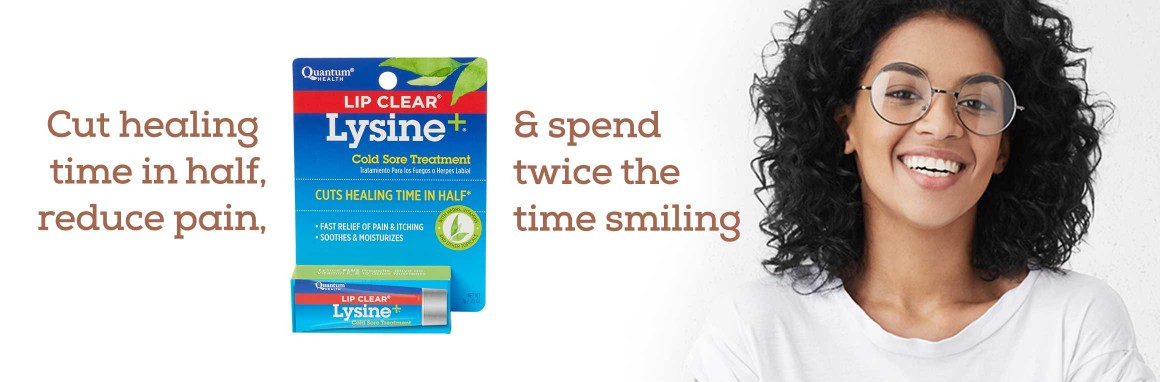 Lip Clear Lysine + - cut healing time in half, reduce pain, and spend twice the time smiling.