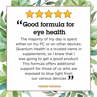 """Review: """"Good formula for eye health. The majority of my day is spent either on my PC or on other devices. Quantum Health is a trusted name in supplements, so I knew that I was going to get a good product. This formula offers additional support for those of us who are exposed to blue light from our various devices."""""""